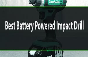 Best Battery Powered Impact Driver